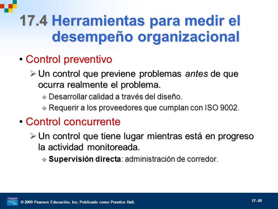 © 2009 Pearson Educación, Inc. Publicado como Prentice Hall. 17–20 17.4 Herramientas para medir el desempeño organizacional Control preventivoControl