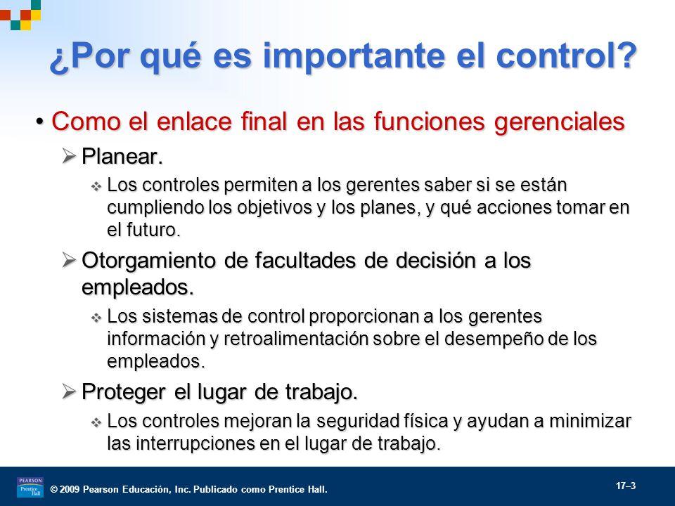 © 2009 Pearson Educación, Inc. Publicado como Prentice Hall. 17–3 ¿Por qué es importante el control? Como el enlace final en las funciones gerenciales