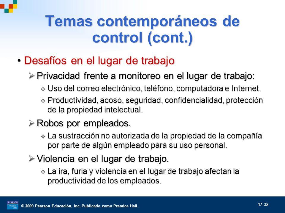 © 2009 Pearson Educación, Inc. Publicado como Prentice Hall. 17–32 Temas contemporáneos de control (cont.) Desafíos en el lugar de trabajoDesafíos en