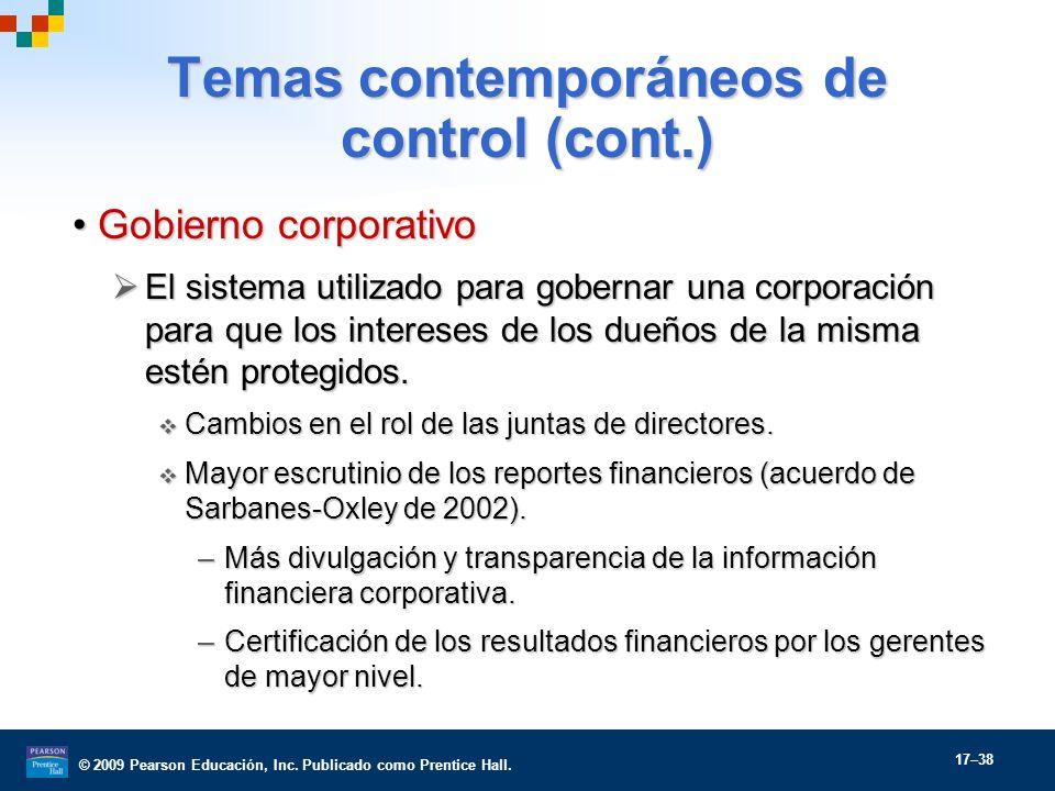 © 2009 Pearson Educación, Inc. Publicado como Prentice Hall. 17–38 Temas contemporáneos de control (cont.) Gobierno corporativoGobierno corporativo El