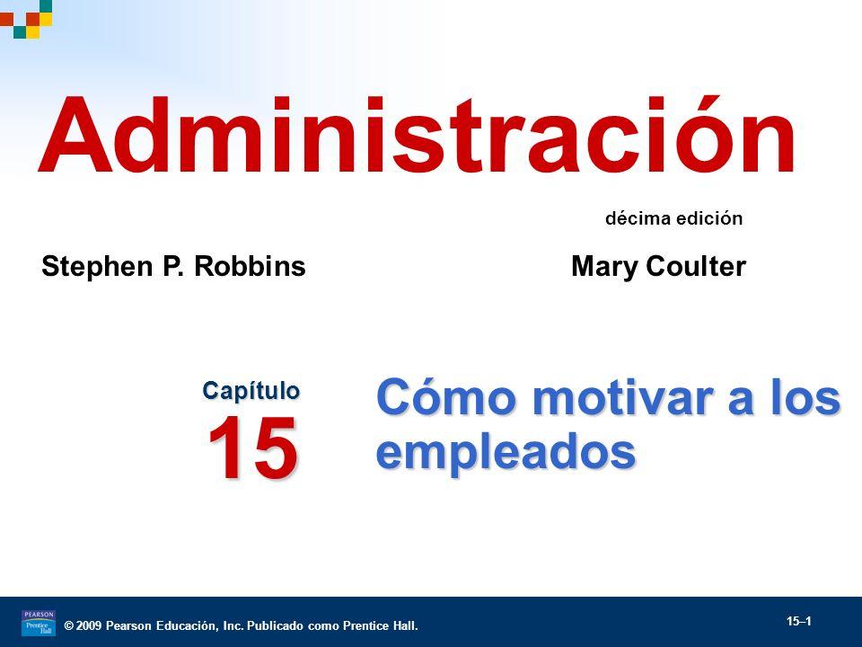 © 2009 Pearson Educación, Inc. Publicado como Prentice Hall. 15–1 Cómo motivar a los empleados Capítulo 15 Administración Stephen P. Robbins Mary Coul