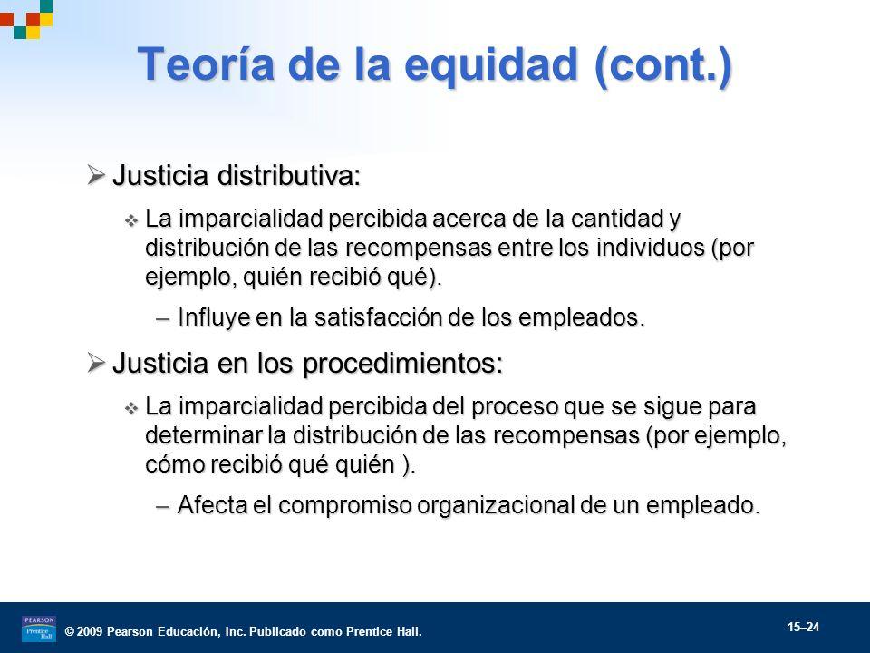 © 2009 Pearson Educación, Inc. Publicado como Prentice Hall. 15–24 Teoría de la equidad (cont.) Justicia distributiva: Justicia distributiva: La impar