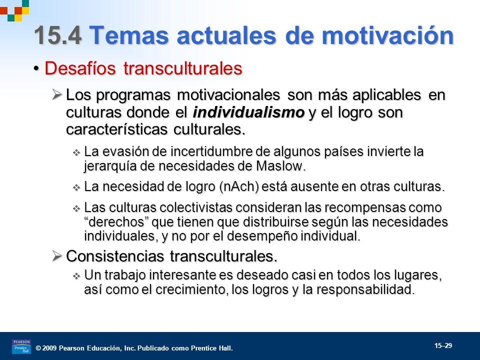 © 2009 Pearson Educación, Inc. Publicado como Prentice Hall. 15–29 15.4 Temas actuales de motivación Desafíos transculturalesDesafíos transculturales