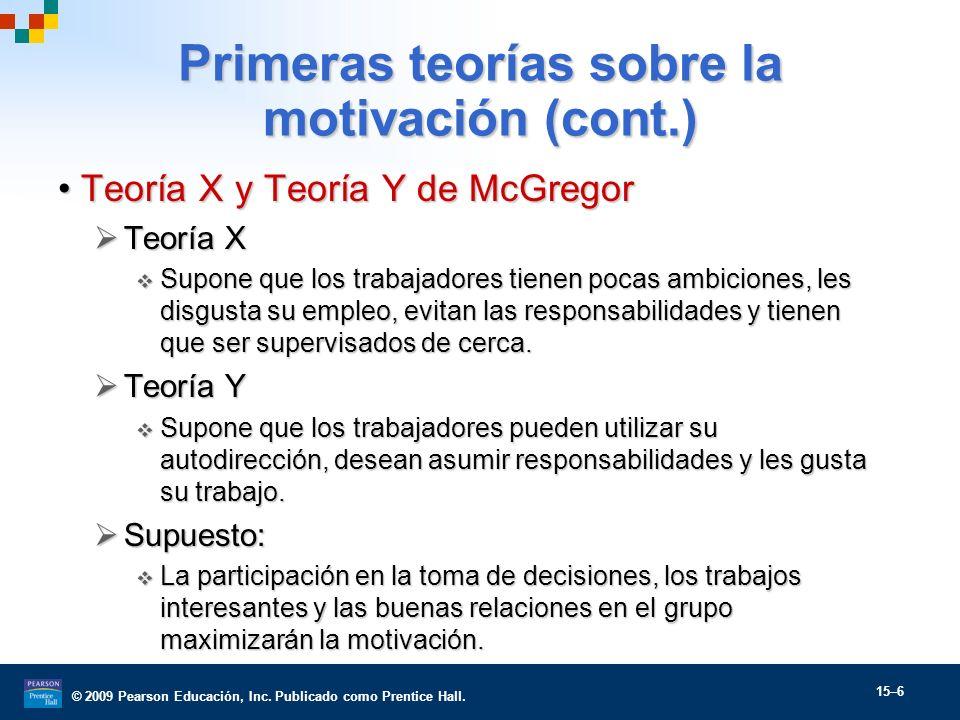 © 2009 Pearson Educación, Inc. Publicado como Prentice Hall. 15–6 Primeras teorías sobre la motivación (cont.) Teoría X y Teoría Y de McGregorTeoría X