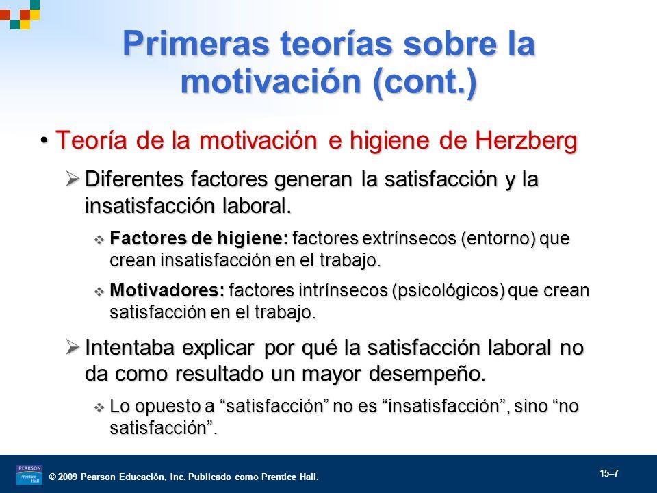 © 2009 Pearson Educación, Inc. Publicado como Prentice Hall. 15–7 Primeras teorías sobre la motivación (cont.) Teoría de la motivación e higiene de He