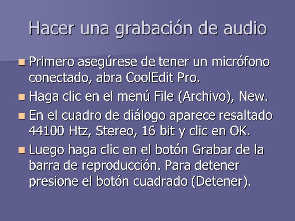 Hacer una grabación de audio Primero asegúrese de tener un micrófono conectado, abra CoolEdit Pro. Primero asegúrese de tener un micrófono conectado,