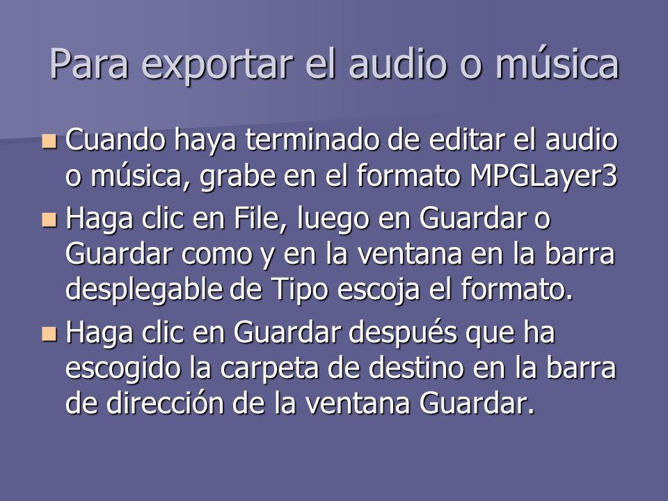 Para exportar el audio o música Cuando haya terminado de editar el audio o música, grabe en el formato MPGLayer3 Cuando haya terminado de editar el au