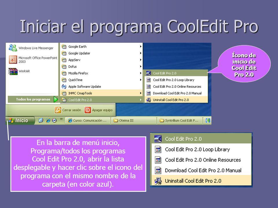 Iniciar el programa CoolEdit Pro En la barra de menú inicio, Programa/todos los programas Cool Edit Pro 2.0, abrir la lista desplegable y hacer clic s