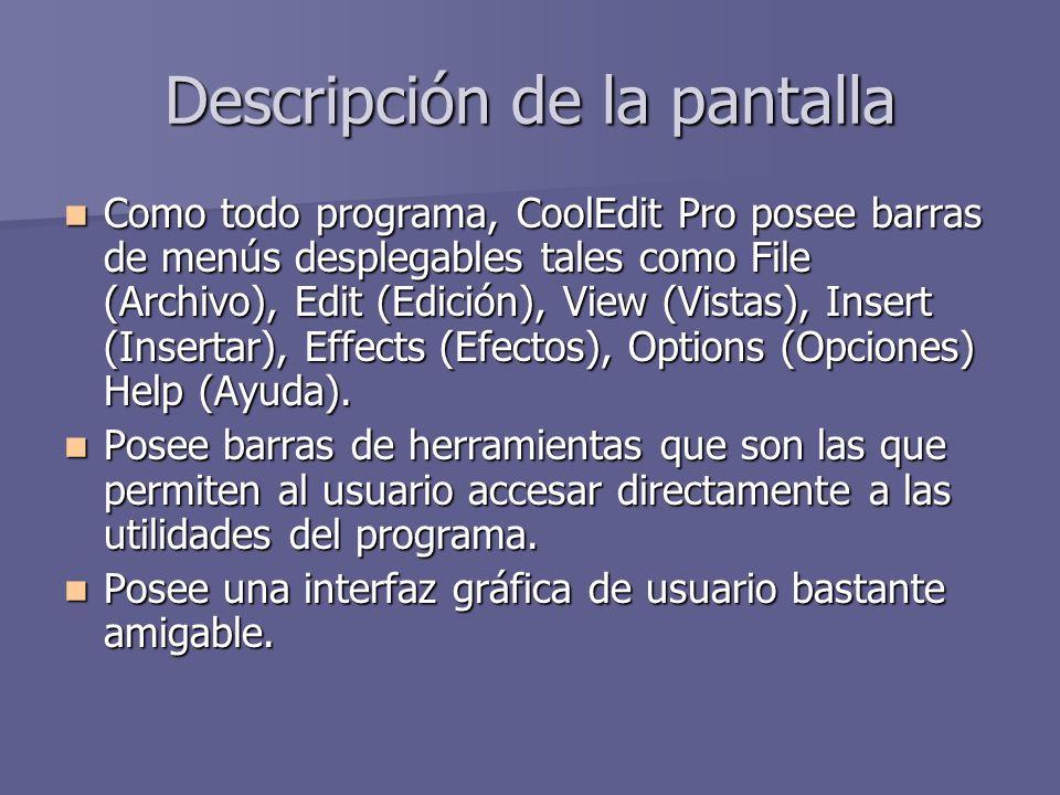 Descripción de la pantalla Como todo programa, CoolEdit Pro posee barras de menús desplegables tales como File (Archivo), Edit (Edición), View (Vistas