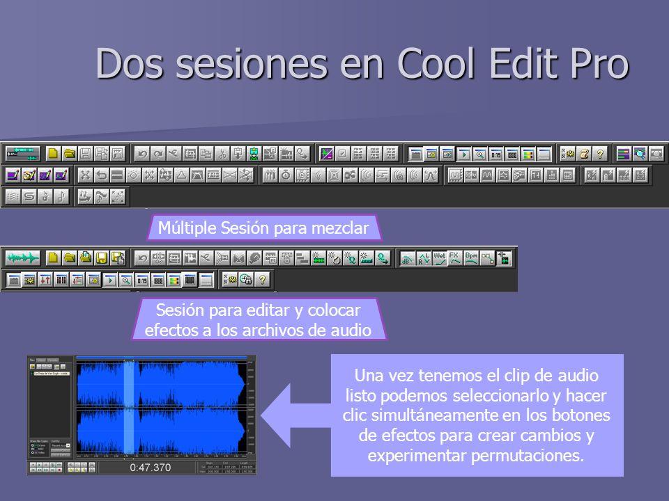 Dos sesiones en Cool Edit Pro Múltiple Sesión para mezclar Sesión para editar y colocar efectos a los archivos de audio Una vez tenemos el clip de aud