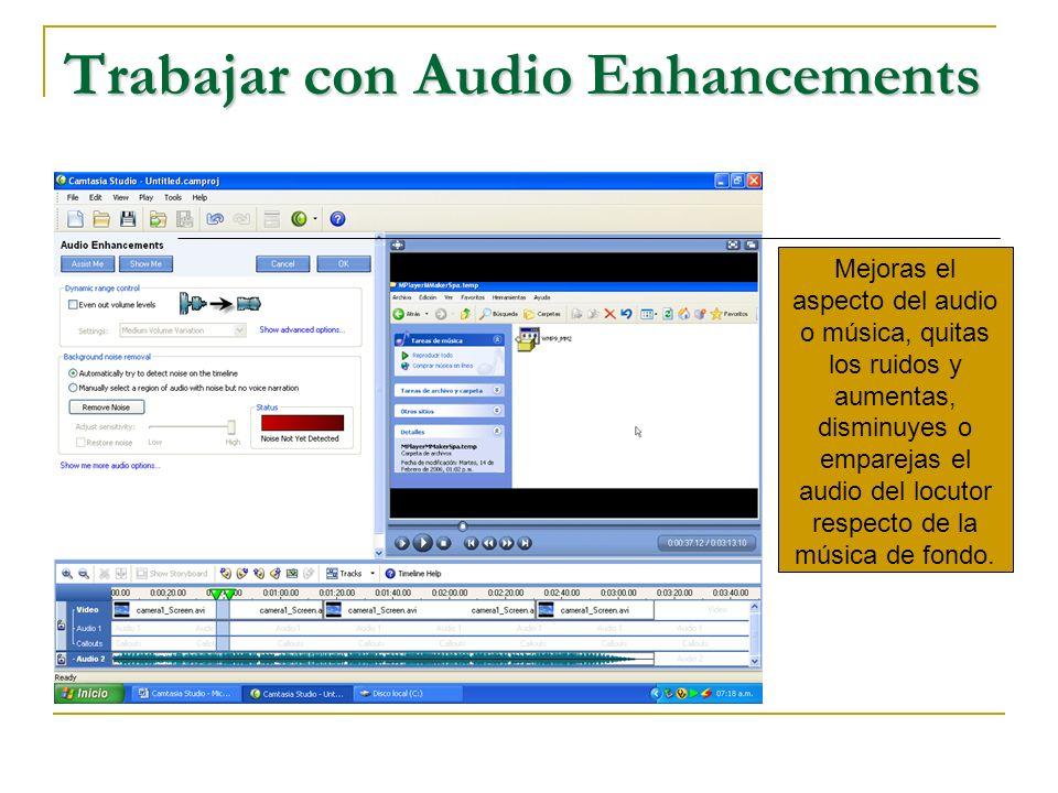 Trabajar con Audio Enhancements Mejoras el aspecto del audio o música, quitas los ruidos y aumentas, disminuyes o emparejas el audio del locutor respecto de la música de fondo.