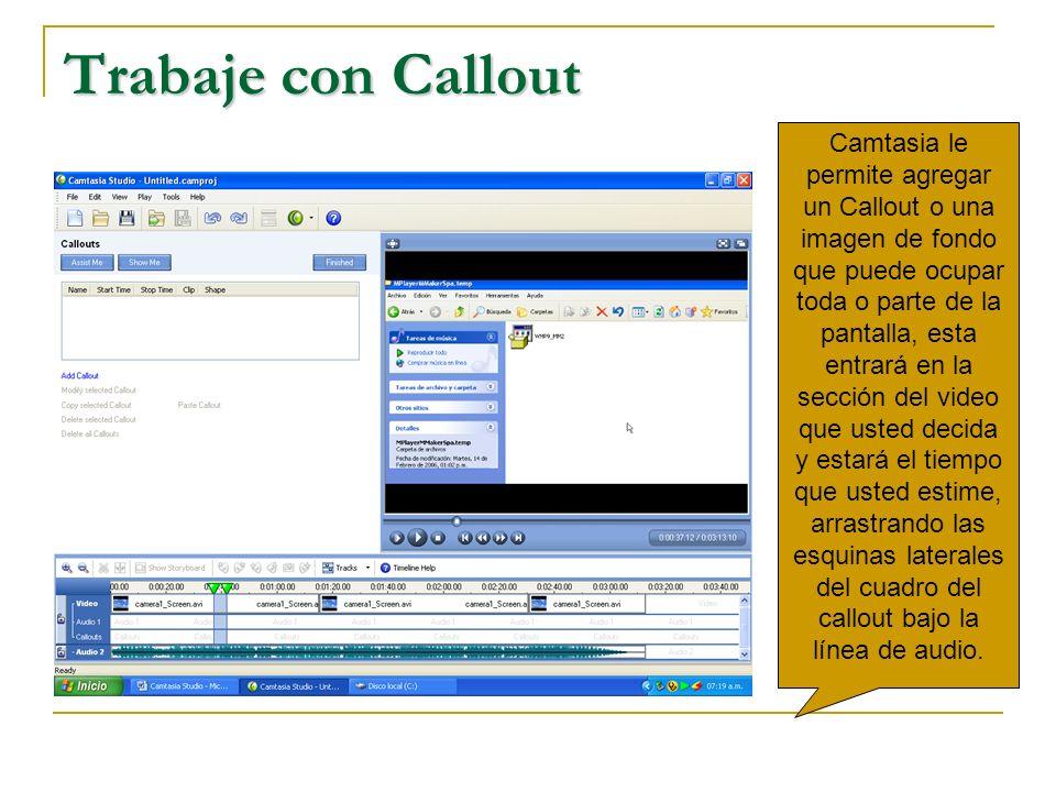 Trabaje con Callout Camtasia le permite agregar un Callout o una imagen de fondo que puede ocupar toda o parte de la pantalla, esta entrará en la sección del video que usted decida y estará el tiempo que usted estime, arrastrando las esquinas laterales del cuadro del callout bajo la línea de audio.