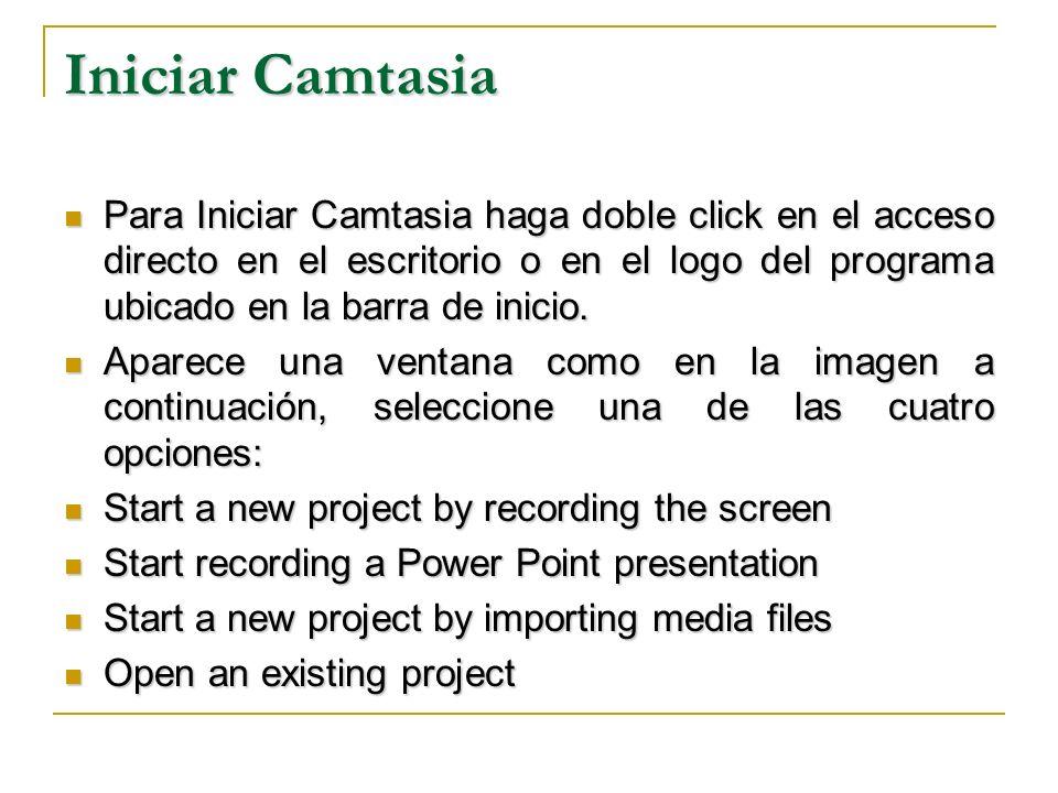 Iniciar Camtasia Para Iniciar Camtasia haga doble click en el acceso directo en el escritorio o en el logo del programa ubicado en la barra de inicio.