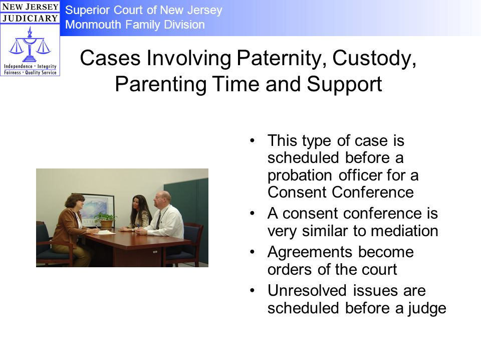 Cases Involving Paternity, Custody, Parenting Time and Support This type of case is scheduled before a probation officer for a Consent Conference A co