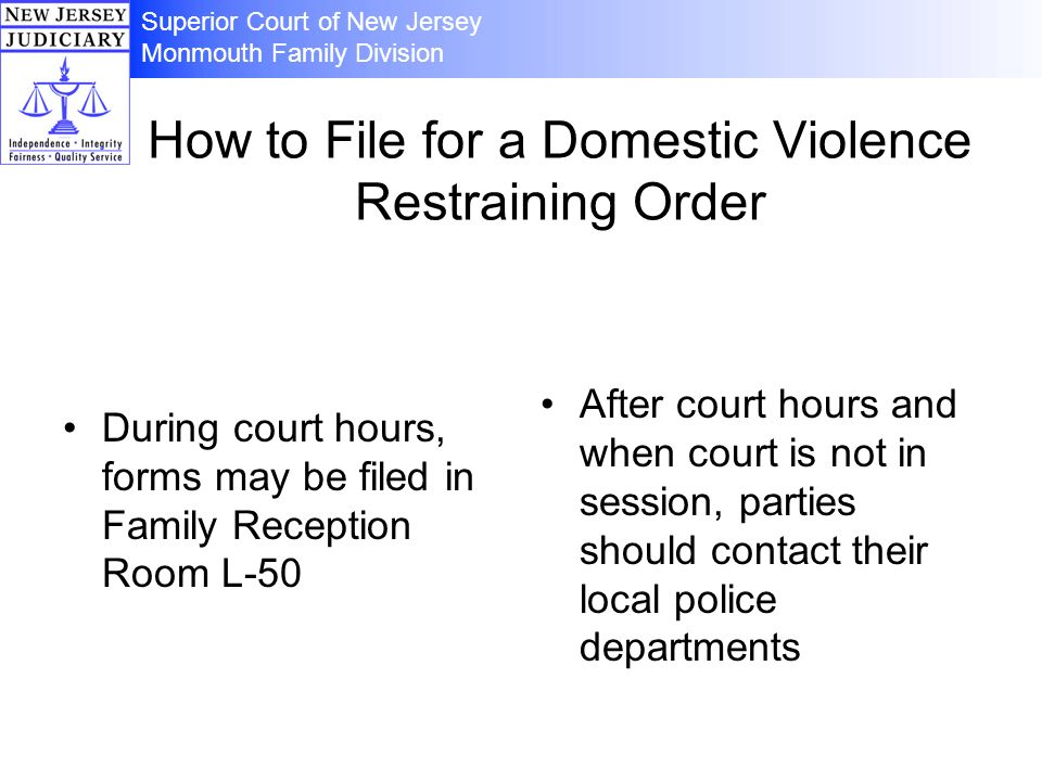 How to File for a Domestic Violence Restraining Order During court hours, forms may be filed in Family Reception Room L-50 After court hours and when