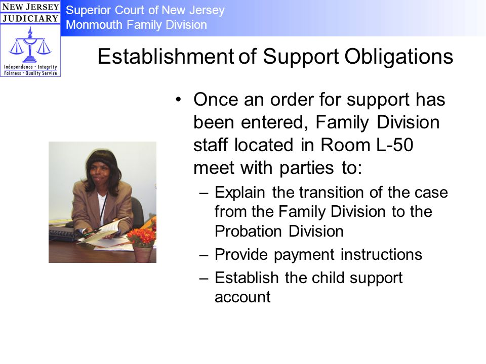Superior Court of New Jersey Monmouth Family Division Establishment of Support Obligations Once an order for support has been entered, Family Division