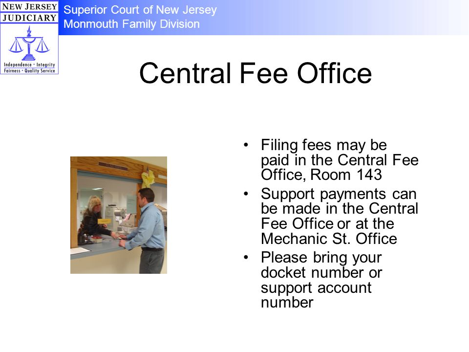 Central Fee Office Filing fees may be paid in the Central Fee Office, Room 143 Support payments can be made in the Central Fee Office or at the Mechanic St.