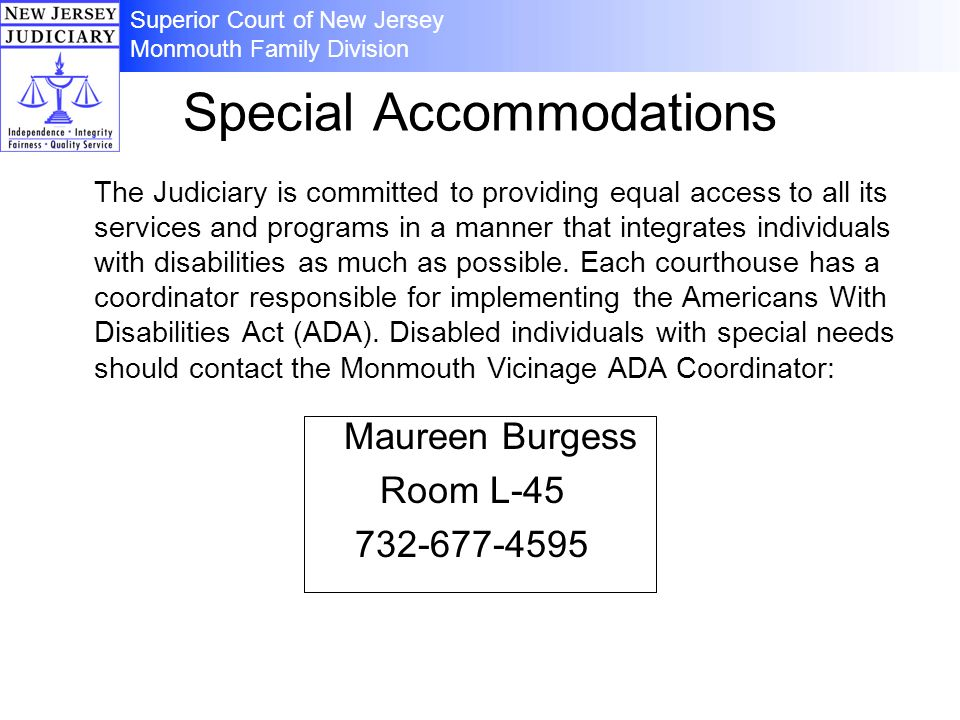 Special Accommodations The Judiciary is committed to providing equal access to all its services and programs in a manner that integrates individuals with disabilities as much as possible.