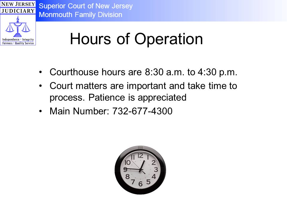 Hours of Operation Courthouse hours are 8:30 a.m. to 4:30 p.m. Court matters are important and take time to process. Patience is appreciated Main Numb