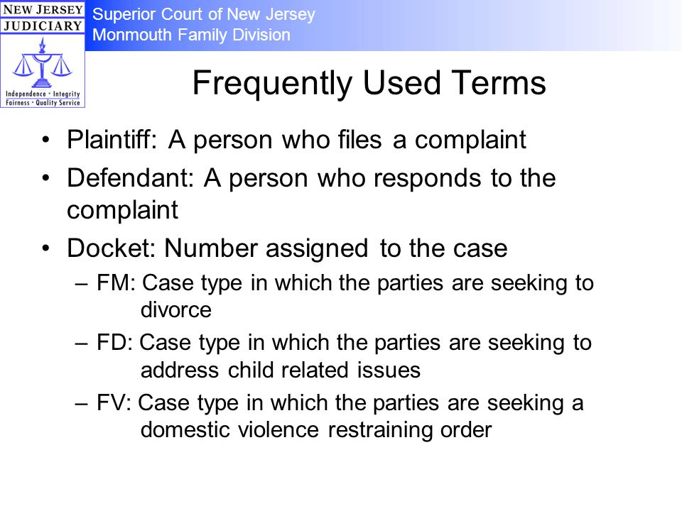 Superior Court of New Jersey Monmouth Family Division Frequently Used Terms Plaintiff: A person who files a complaint Defendant: A person who responds