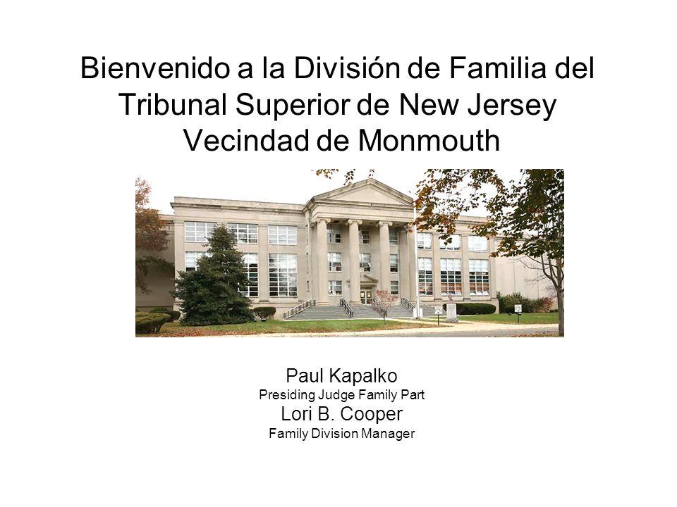 Bienvenido a la División de Familia del Tribunal Superior de New Jersey Vecindad de Monmouth Paul Kapalko Presiding Judge Family Part Lori B. Cooper F
