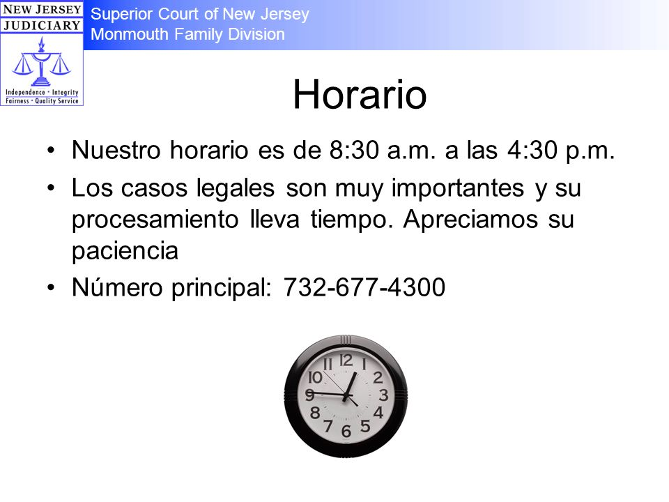 Horario Nuestro horario es de 8:30 a.m. a las 4:30 p.m. Los casos legales son muy importantes y su procesamiento lleva tiempo. Apreciamos su paciencia