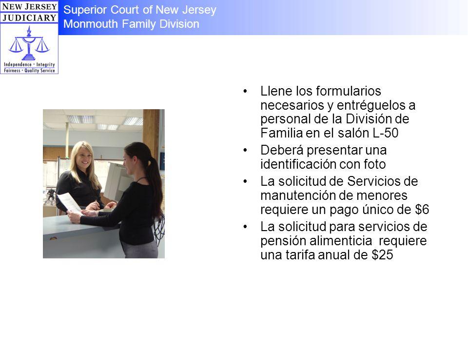 Llene los formularios necesarios y entréguelos a personal de la División de Familia en el salón L-50 Deberá presentar una identificación con foto La s