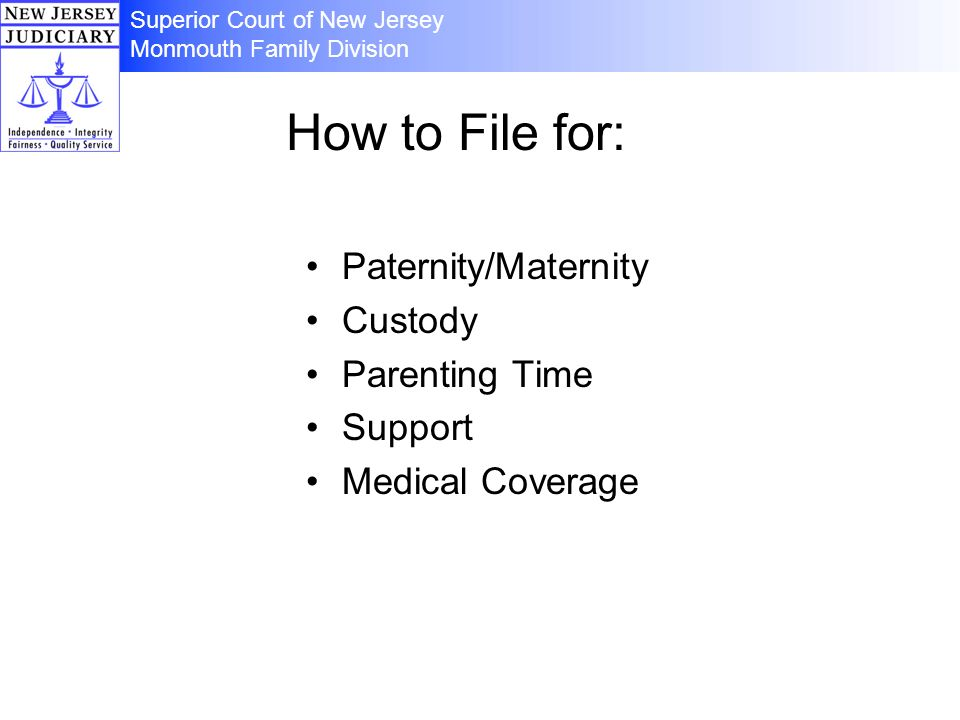 How to File for: Paternity/Maternity Custody Parenting Time Support Medical Coverage Superior Court of New Jersey Monmouth Family Division