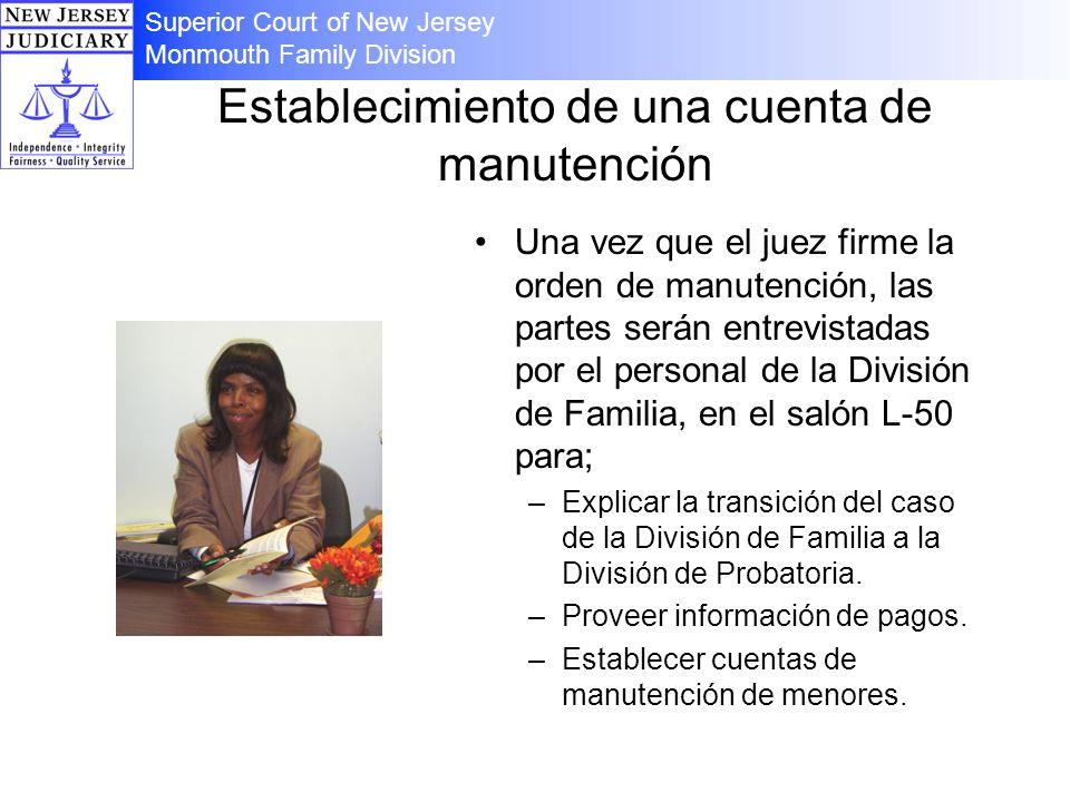 Establecimiento de una cuenta de manutención Una vez que el juez firme la orden de manutención, las partes serán entrevistadas por el personal de la D