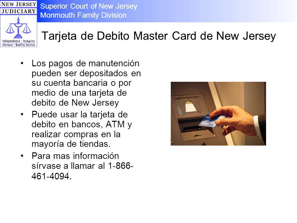 Tarjeta de Debito Master Card de New Jersey Los pagos de manutención pueden ser depositados en su cuenta bancaria o por medio de una tarjeta de debito de New Jersey Puede usar la tarjeta de debito en bancos, ATM y realizar compras en la mayoría de tiendas.