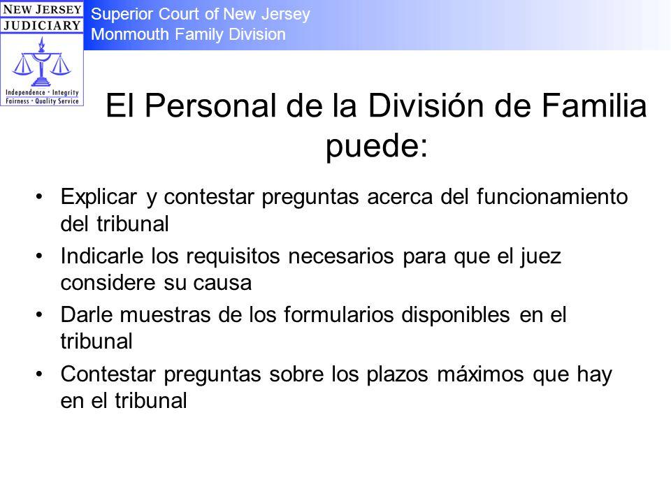 El Personal de la División de Familia puede: Explicar y contestar preguntas acerca del funcionamiento del tribunal Indicarle los requisitos necesarios