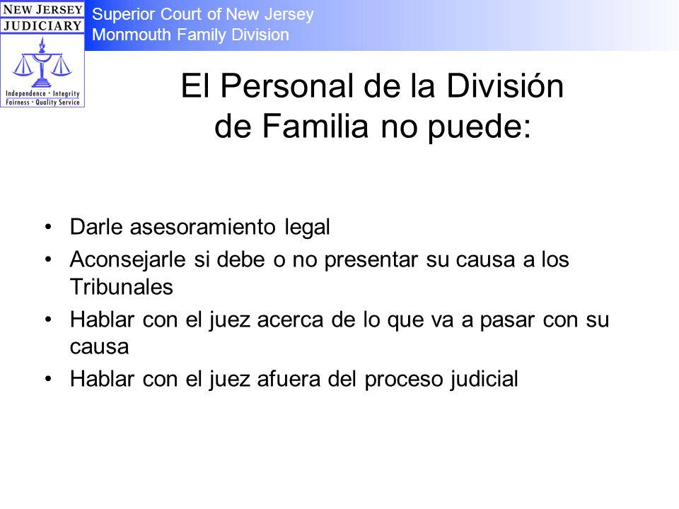 El Personal de la División de Familia no puede: Darle asesoramiento legal Aconsejarle si debe o no presentar su causa a los Tribunales Hablar con el j