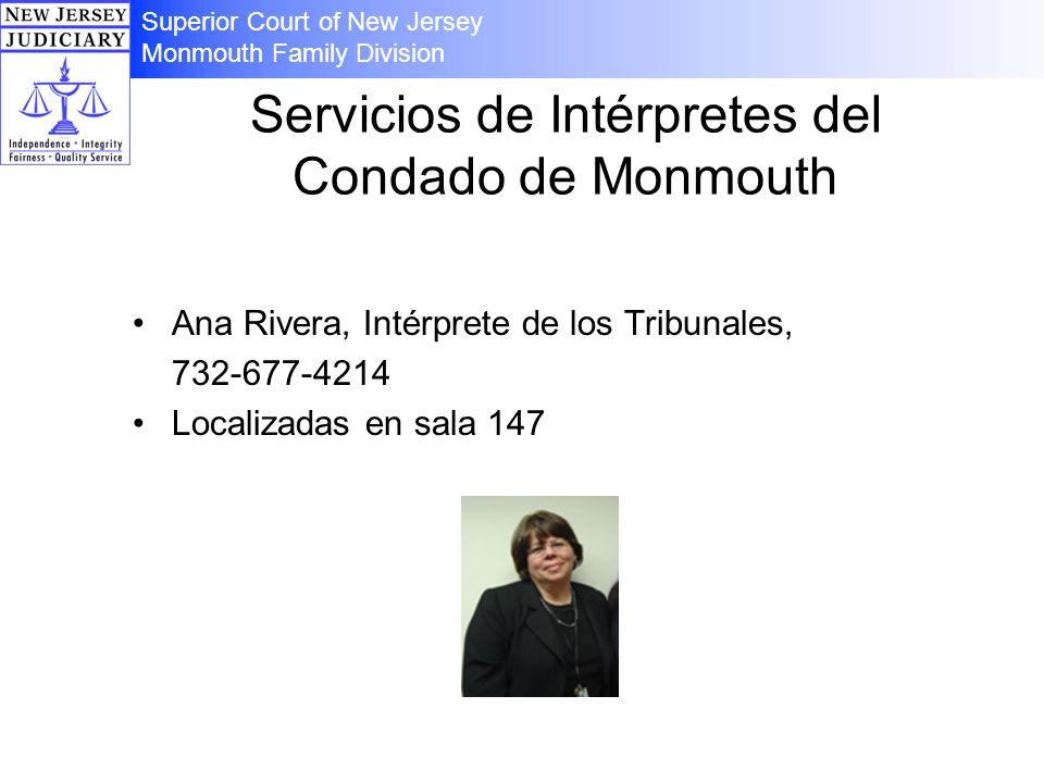 Servicios de Intérpretes del Condado de Monmouth Ana Rivera, Intérprete de los Tribunales, 732-677-4214 Localizadas en sala 147 Superior Court of New Jersey Monmouth Family Division