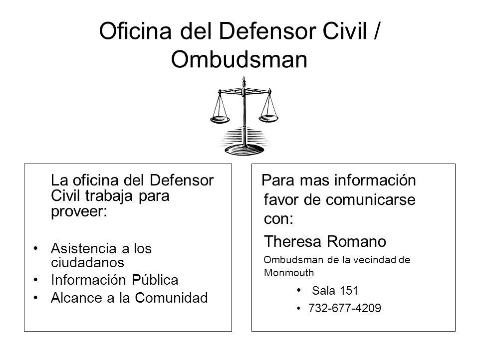 Oficina del Defensor Civil / Ombudsman La oficina del Defensor Civil trabaja para proveer: Asistencia a los ciudadanos Información Pública Alcance a la Comunidad Para mas información favor de comunicarse con: Theresa Romano Ombudsman de la vecindad de Monmouth Sala 151 732-677-4209