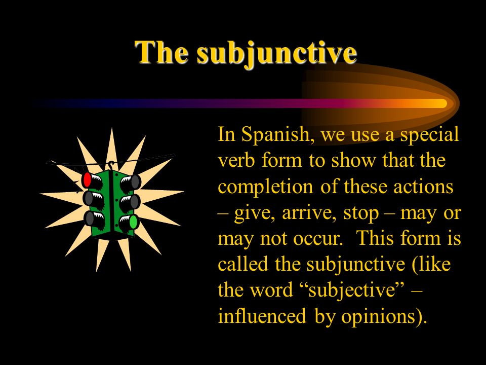 Compare this… … to sentences where there is no change in subject: –-Quiero salir ahora.