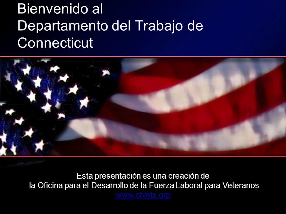 Esta presentación es una creación de la Oficina para el Desarrollo de la Fuerza Laboral para Veteranos www.ctvets.org Bienvenido al Departamento del Trabajo de Connecticut