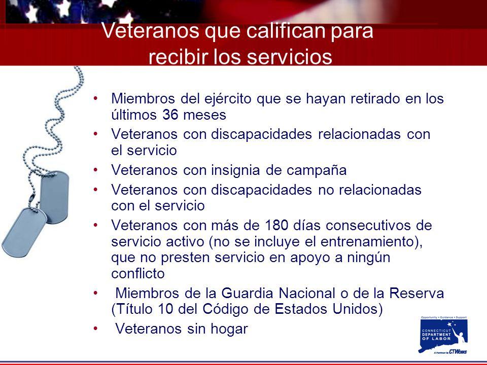 Miembros del ejército que se hayan retirado en los últimos 36 meses Veteranos con discapacidades relacionadas con el servicio Veteranos con insignia de campaña Veteranos con discapacidades no relacionadas con el servicio Veteranos con más de 180 días consecutivos de servicio activo (no se incluye el entrenamiento), que no presten servicio en apoyo a ningún conflicto Miembros de la Guardia Nacional o de la Reserva (Título 10 del Código de Estados Unidos) Veteranos sin hogar Veteranos que califican para recibir los servicios