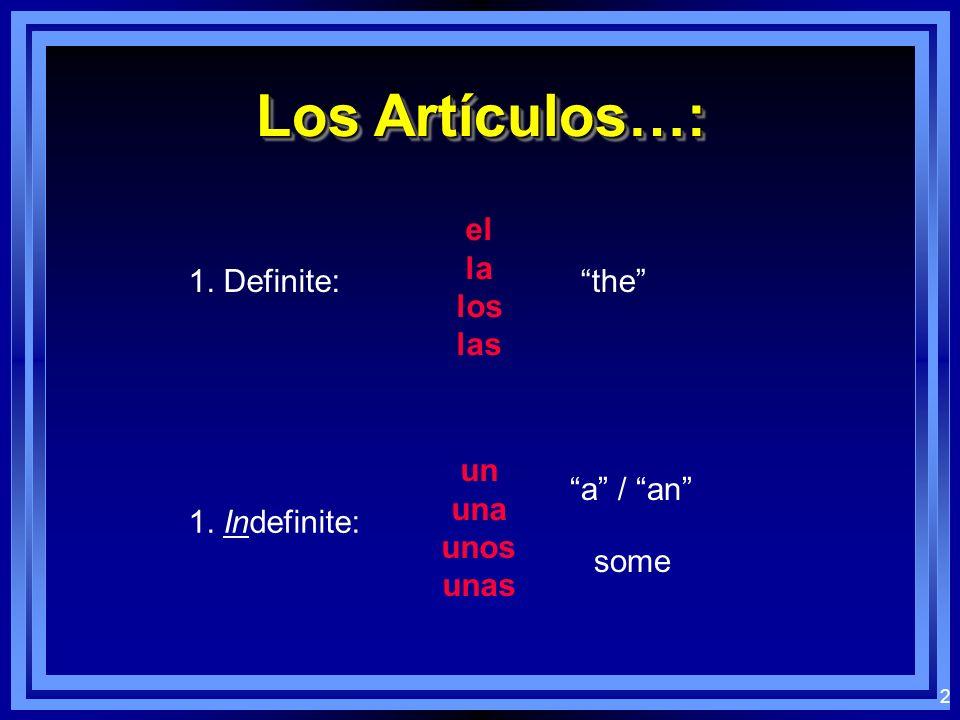 2 Los Artículos…: 1. Definite: el la los las the 1. Indefinite: un una unos unas a / an some