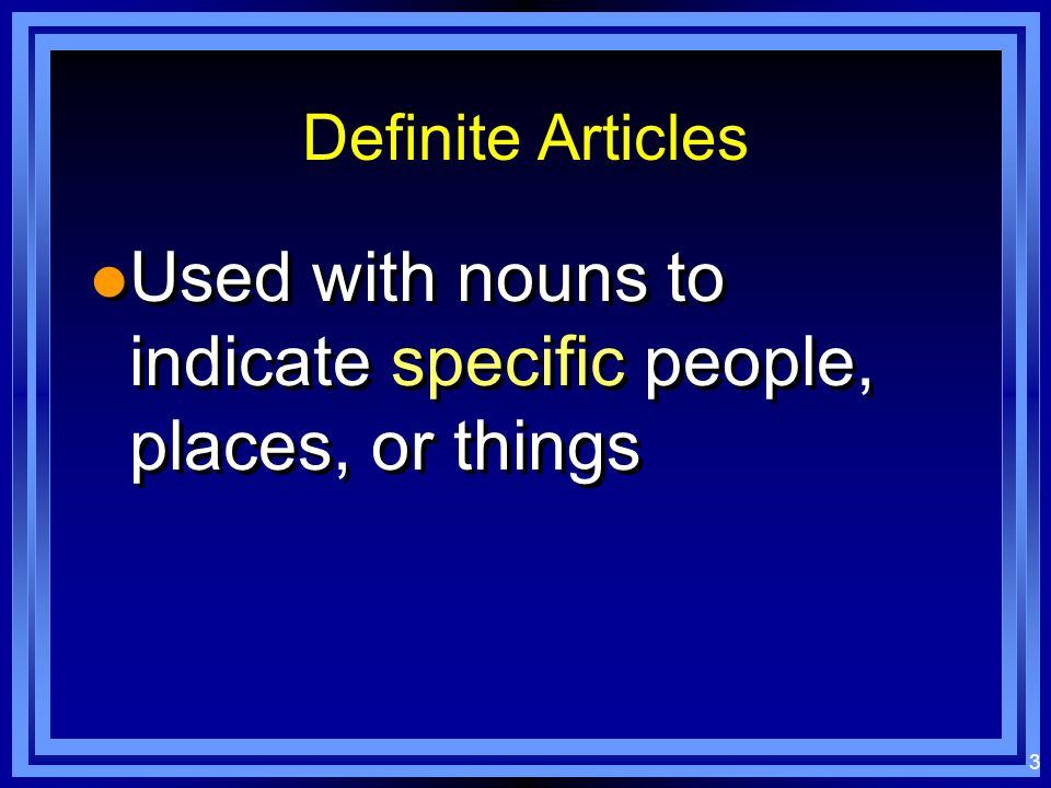 3 Definite Articles l Used with nouns to indicate specific people, places, or things
