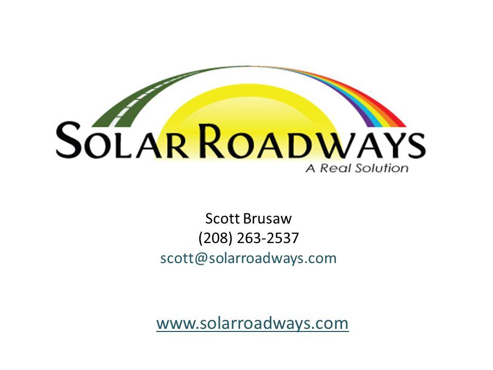 www.solarroadways.com Scott Brusaw (208) 263-2537 scott@solarroadways.com