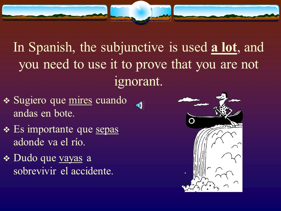 INDICATIVE SUBJUNCTIVE You are late. I am sick. Juan doesnt study.