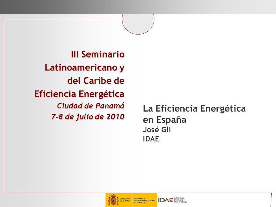 III Seminario III Seminario Latinoamericano y del Caribe de Eficiencia Energética Ciudad de Panamá 7-8 de julio de 2010 La Eficiencia Energética en Es