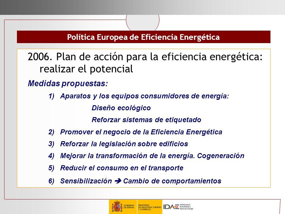2006. Plan de acción para la eficiencia energética: realizar el potencial Medidas propuestas: 1)Aparatos y los equipos consumidores de energía: Diseño