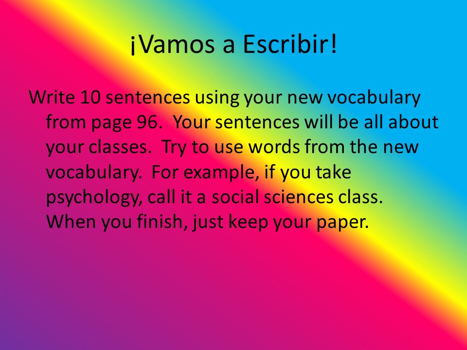 ¡Vamos a Escribir. Write 10 sentences using your new vocabulary from page 96.