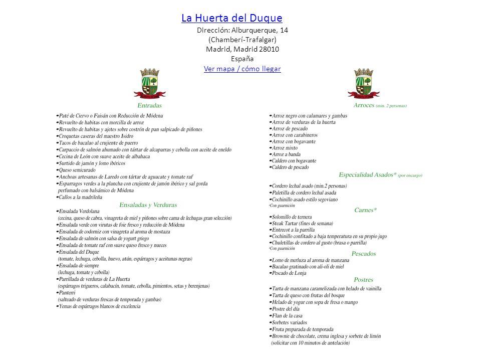 La Huerta del Duque Dirección: Alburquerque, 14 (Chamberí-Trafalgar) Madrid, Madrid 28010 España Ver mapa / cómo llegar Ver mapa / cómo llegar