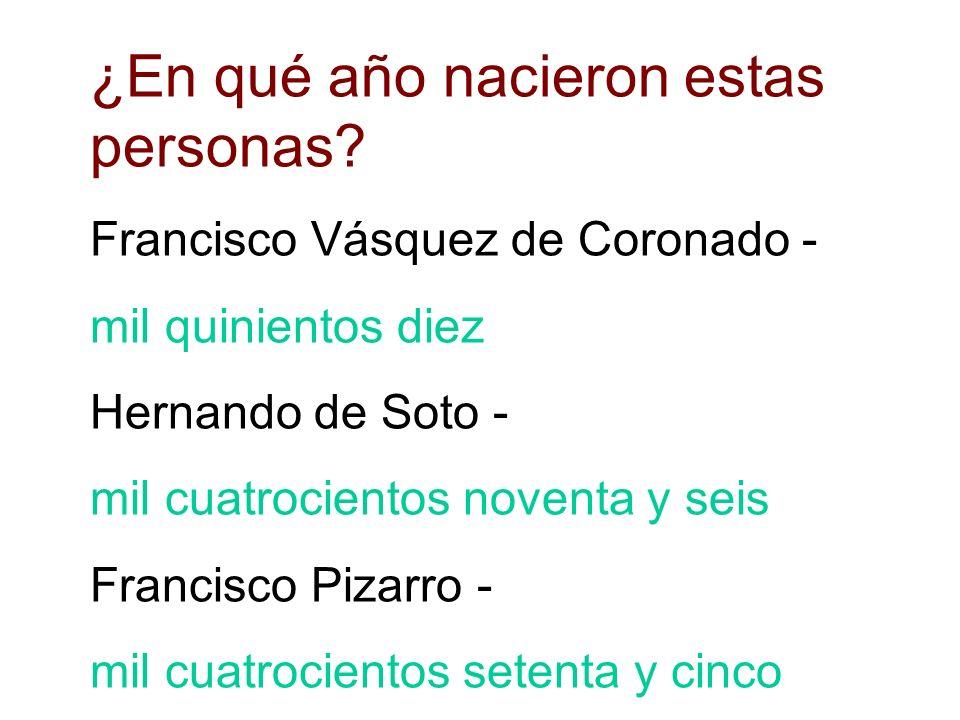 ¿En qué año nacieron estas personas? Hernan Cortés - mil cuatrocientos ochenta y cinco Vasco Núñez de Balboa - mil cuatrocientos setenta y cinco Juan