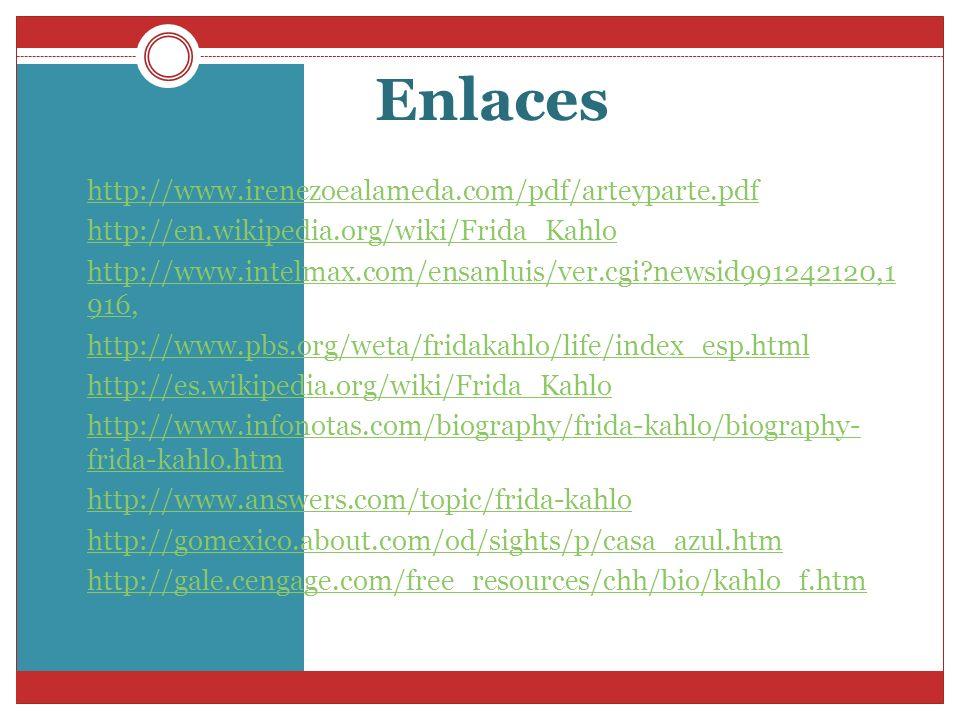 Enlaces http://www.irenezoealameda.com/pdf/arteyparte.pdf http://en.wikipedia.org/wiki/Frida_Kahlo http://www.intelmax.com/ensanluis/ver.cgi?newsid991