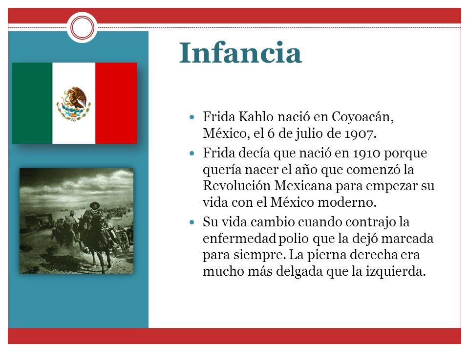Infancia Frida Kahlo nació en Coyoacán, México, el 6 de julio de 1907. Frida decía que nació en 1910 porque quería nacer el año que comenzó la Revoluc