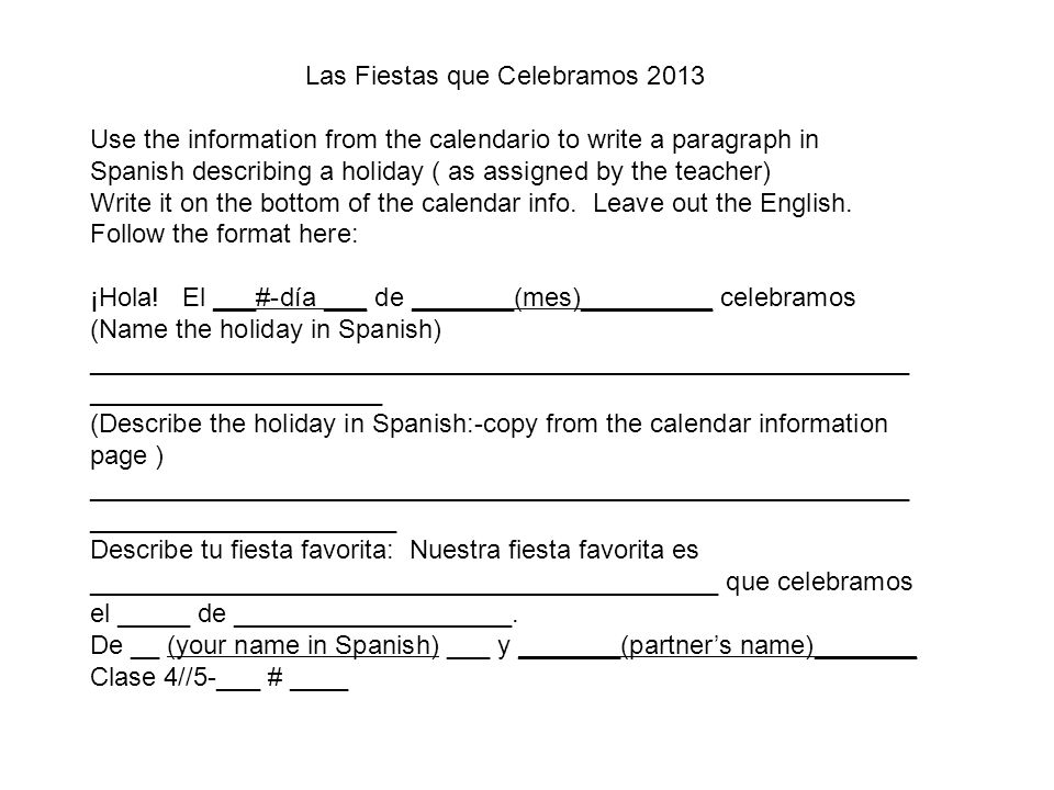 Las Fiestas que Celebramos 2013 Use the information from the calendario to write a paragraph in Spanish describing a holiday ( as assigned by the teacher) Write it on the bottom of the calendar info.