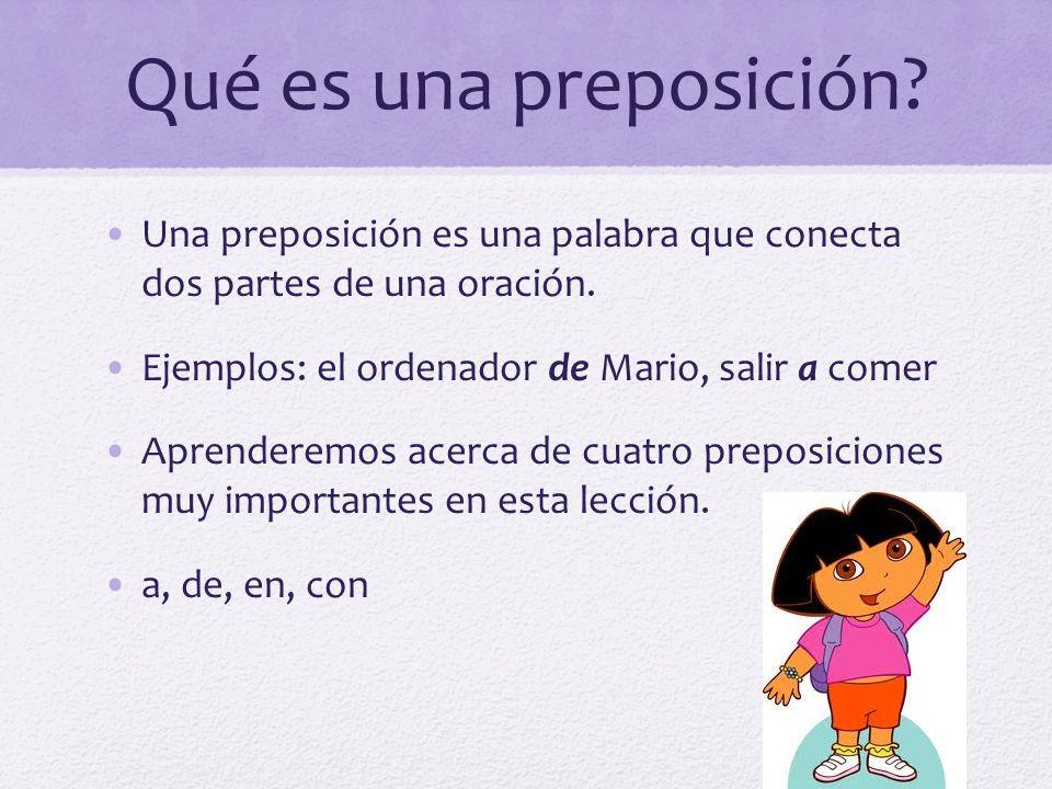 Qué es una preposición? Una preposición es una palabra que conecta dos partes de una oración. Ejemplos: el ordenador de Mario, salir a comer Aprendere